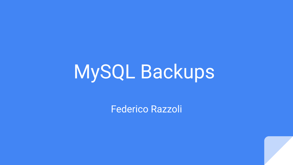 MySQL Backups by Federico Razzoli - cover slide